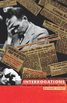 Interrogations : the Nazi elite in allied hands, 1945 / Richard Overy