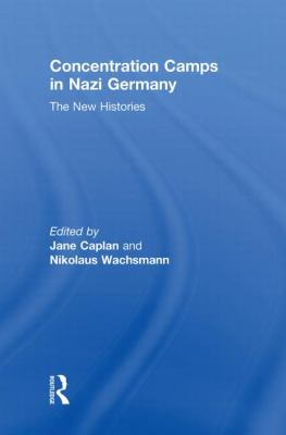 Concentration camps in Nazi Germany : the new histories / edited by Jane Caplan and Nikolaus Wachsmann