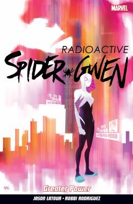 Spider-Gwen: Vol. 1, Greater power / writer: Jason Latour ; artists: Robbi Rodriguez & Chris Visions