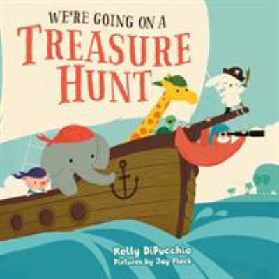 We're going on a treasure hunt / Kelly DiPucchio ; pictures by Jay Fleck.